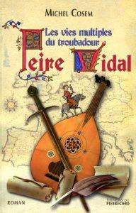 Les vies multiples du troubadour Peire Vidal. Un roman de Michel Cosem paru en 2009, aux éditions du Pierregord (toujours disponible).